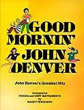 img - for Good Mornin', John Denver!: Denver's Greatest Hits Arranged for Elementary Singers book / textbook / text book