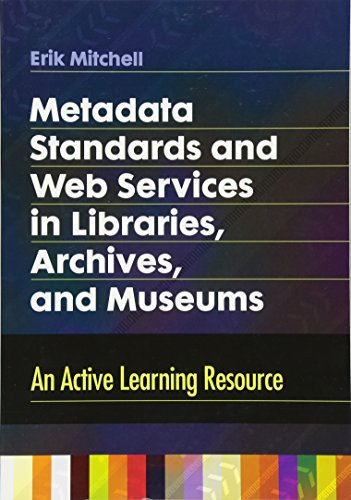 Metadata Standards and Web Services in Libraries, Archives, and Museums: An Active Learning Resource by Libraries Unlimited
