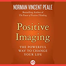 Positive Imaging: The Powerful Way to Change Your Life Audiobook by Norman Vincent Peale Narrated by Kevin Young