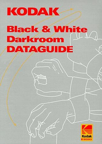 Kodak Black-And-White Darkroom Dataguide (Kodak Publication, No. R-20.) Eastman Kodak Company staff
