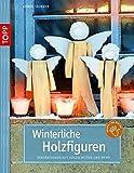 Winterliche Holzfiguren: Dekorationen aus Holzscheiten und mehr (Kreativ - das bist du!) (kreativ.kompakt.)