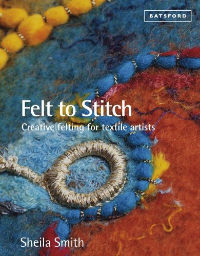 Felt to Stitch: Creative Felting for Textile Artis…