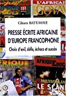 Presse écrite africaine d'Europe francophone : choix d'exil, défis, échecs et succès par Batumike