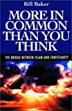 More in Common Than You Think : The Bridge Between Islam and Christianity, Baker, William W., 0910643016