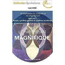 Le Parchemin Magnifique: Opuscule 7 : Bassin, système génital et système excrétoire (French Edition)