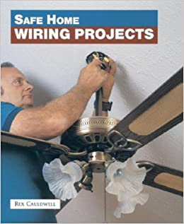 Pleasing Safe Home Wiring Projects Rex Cauldwell 9781561581641 Amazon Com Wiring Cloud Xeiraioscosaoduqqnet