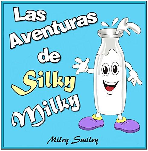 Libro Infantil: Las Aventuras De Silky Milky . Spanish Books For Beginners