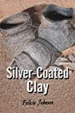 Silver-Coated Clay, Felicia Johnson, 1605636959