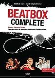 Beatbox Complete: Sounds, Patterns, Styles. Das Lehrbuch für Unterricht und Selbststudium. Inkl. DVD mit Video- und Audioaufnahmen