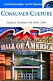 Consumer Culture, Douglas J. Goodman and Mirelle Cohen, 1576079759