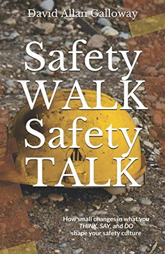 Safety WALK Safety TALK: How small changes in what you THINK, SAY, and DO shape your safety culture (Health Safety And Manners 1)