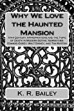 Why We Love the Haunted Mansion: 19th Century Appropriations and the Topic of Death in Modern Gothic Narratives: Edward Gorey, Walt Disney, and Tim Burton by  K. R. Bailey in stock, buy online here