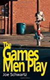 The Games Men Play, Joe Schwartz, 1463739001