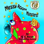 Messy Room Monsters! | B. E. Bacon