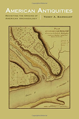 American Antiquities  Revisiting The Origins Of American Archaeology  Critical Studies In The History Of Anthropology