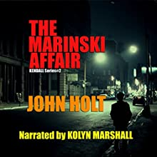 The Marinski Affair: Kendall, Book 2 Audiobook by John Holt Narrated by Kolyn Marshall