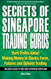 Secrets of Singapore Trading Gurus: Making Money in Stocks, Forex, Futures and Options Trading