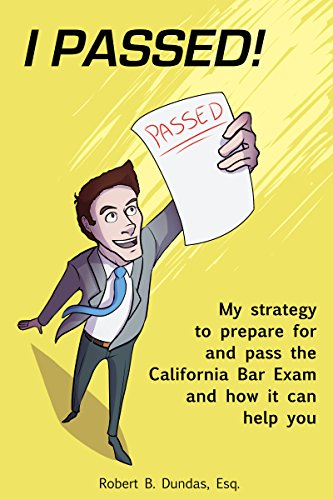 Pdf Law Passing the Bar Exam on Your First Try: The strategy that allowed me to prepare for and pass the California Bar Exam, and how it can help you