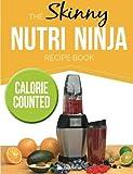 The Skinny Nutri Ninja Recipe Book: Delicious & Nutritious Healthy Smoothies Under 100, 200 & 300 Calories