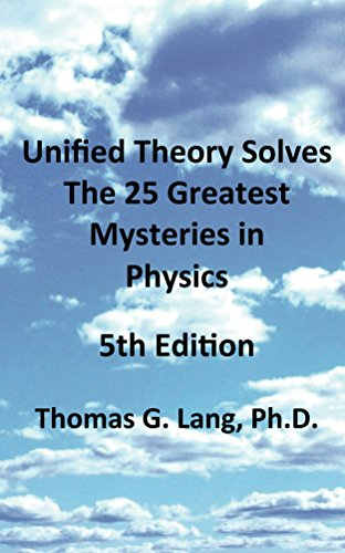 Unified Theory Solves The 25 Greatest Mysteries in Physics; 5th ()