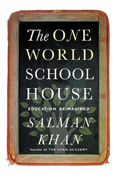 The One World Schoolhouse: Education Reimagined by [Khan, Salman]