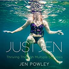 Just Jen: Thriving Through Multiple Sclerosis Audiobook by Jen Powley Narrated by Christine Brubaker