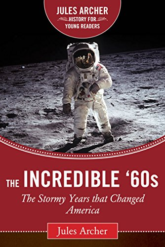 The Incredible '60s: The Stormy Years That Changed America (Jules Archer History for Young Readers)