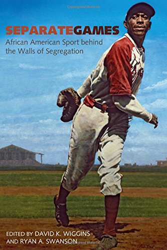 Search : Separate Games: African American Sport behind the Walls of Segregation (Sport, Culture, and Society)