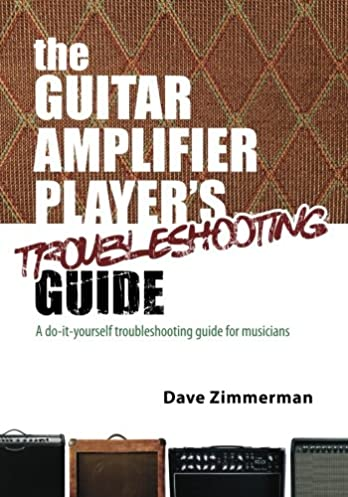 the guitar amplifier player s troubleshooting guide a do it rh amazon com power amplifier troubleshooting guide marshall amp troubleshooting guide