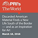 Discarded American Material Finds a New Life South of the Border — and as an Inspiration for Art | Monica Campbell