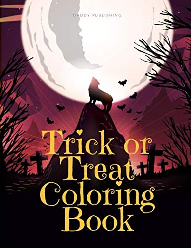 Trick Or Treat Halloween Coloring Pages (Trick or Treat Coloring Book: Halloween Color Pages with Horror Images for Kids and Adult (Creative)