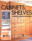 Cabinets, Shelves & Home Storage Solutions: 24 Storage Projects Plus Ideas for Organizing Your Home