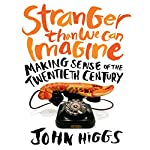 Stranger Than We Can Imagine: Making Sense of the Twentieth Century | John Higgs