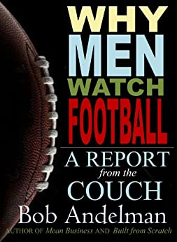 Why Men Watch Football: A Report from the Couch by [Andelman, Bob]