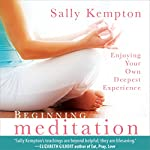 Beginning Meditation: Enjoying Your Own Deepest Experience | Sally Kempton