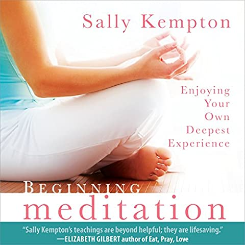 Beginning Meditation: Enjoying Your Own Deepest Experience (Sally Kempton Meditation)