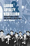 img - for Labor, Loyalty, and Rebellion: Southwestern Illinois Coal Miners & World War I by Carl R. Weinberg (2005-04-28) book / textbook / text book