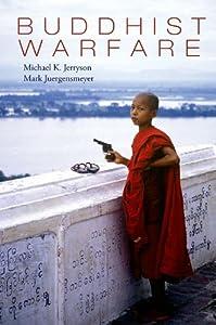 Buddhist Warfare by Michael Jerryson and Mark Juergensmeyer (Eds)