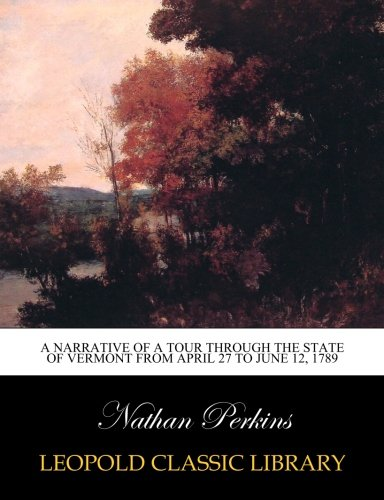 A Narrative of a Tour Through the State of Vermont from April 27 to June 12, 1789 ebook