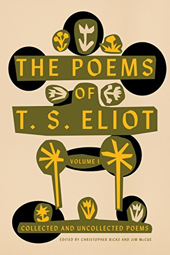 The Poems of T. S. Eliot: Volume I: Collected and Uncollected Poems