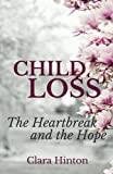 img - for Child Loss: The Heartbreak and the Hope book / textbook / text book