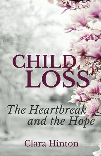 Child Loss: The Heartbreak and the Hope: Clara Hinton