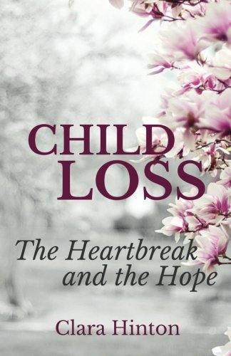 Child Loss: The Heartbreak and the Hope