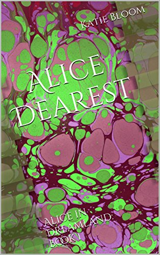 Alice Dearest: Alice in Dreamland: Book 1