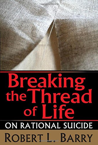 Breaking the Thread of Life: On Rational Suicide by Brand: Transaction Publishers