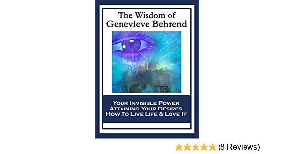The Wisdom Of Genevieve Behrend Your Invisible Power Attaining