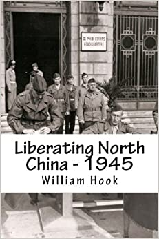 Liberating North China - 1945: A China Marine's Story by Mr William W Hook (2014-08-01)