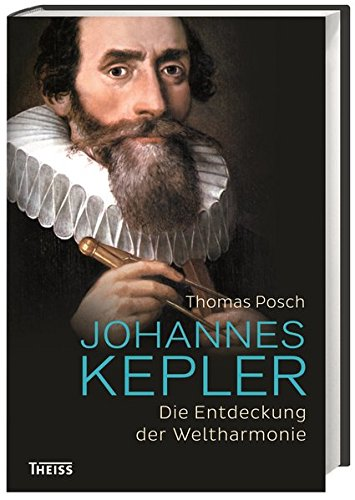 Johannes Kepler: Die Entdeckung der Weltharmonie Gebundenes Buch – 13. Februar 2017 Thomas Posch Theiss Konrad 3806234523