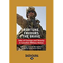 Fortune Favours the Brave: Tales of Courage and Tenacity in Canadian Military History (Large Print 16pt)