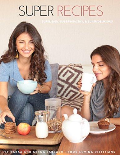 Super Recipes: Super easy, super healthy, super delicious by Baraa and Mirna Sabbagh